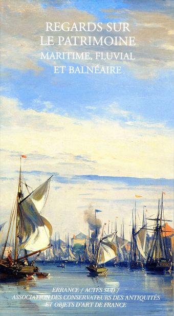 Regards sur le patrimoine maritime, fluvial et balnéaire