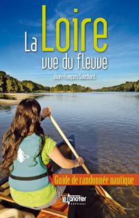 La Loire vue du fleuve. Le guide pour randonner autrement.